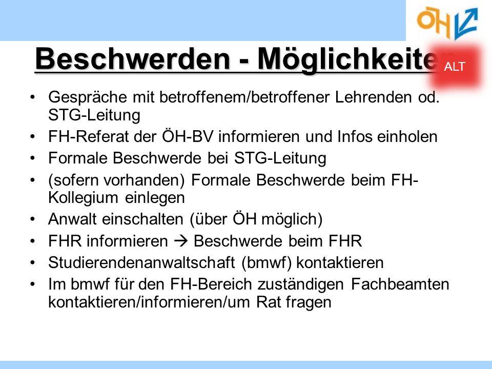 Beschwerden - Möglichkeiten Gespräche mit betroffenem/betroffener Lehrenden od. STG-Leitung FH-Referat der ÖH-BV informieren und Infos einholen Formal