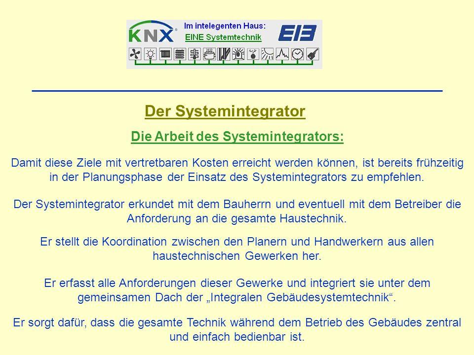 Der Systemintegrator Die Arbeit des Systemintegrators: Der Systemintegrator erkundet mit dem Bauherrn und eventuell mit dem Betreiber die Anforderung an die gesamte Haustechnik.