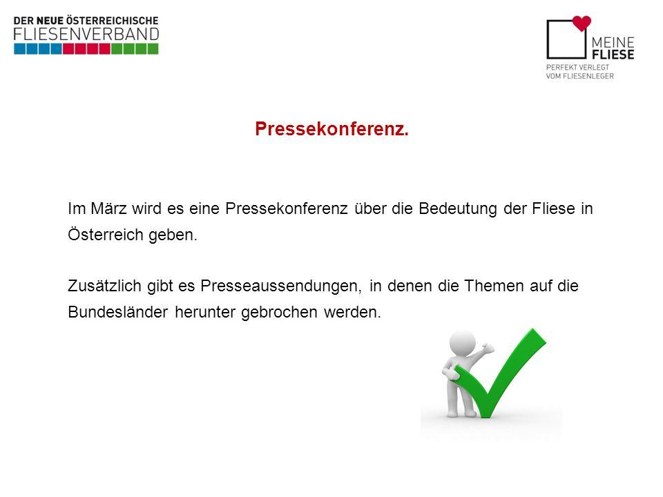Pressekonferenz. Im März wird es eine Pressekonferenz über die Bedeutung der Fliese in Österreich geben. Zusätzlich gibt es Presseaussendungen, in den