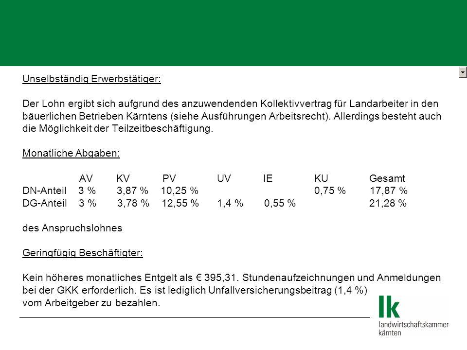 Unselbständig Erwerbstätiger: Der Lohn ergibt sich aufgrund des anzuwendenden Kollektivvertrag für Landarbeiter in den bäuerlichen Betrieben Kärntens (siehe Ausführungen Arbeitsrecht).
