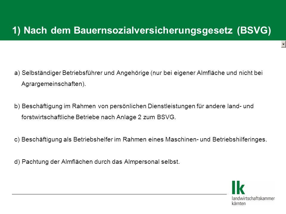 a) Selbständiger Betriebsführer und Angehörige (nur bei eigener Almfläche und nicht bei Agrargemeinschaften). b) Beschäftigung im Rahmen von persönlic