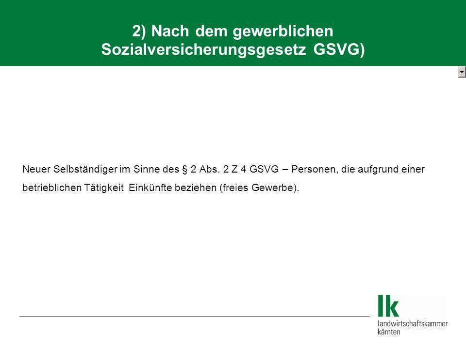 Neuer Selbständiger im Sinne des § 2 Abs. 2 Z 4 GSVG – Personen, die aufgrund einer betrieblichen Tätigkeit Einkünfte beziehen (freies Gewerbe). 2) Na