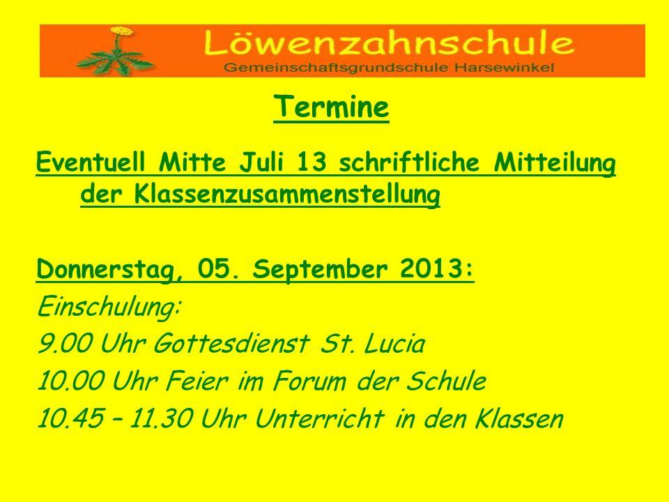 Eventuell Mitte Juli 13 schriftliche Mitteilung der Klassenzusammenstellung Donnerstag, 05. September 2013: Einschulung: 9.00 Uhr Gottesdienst St. Luc