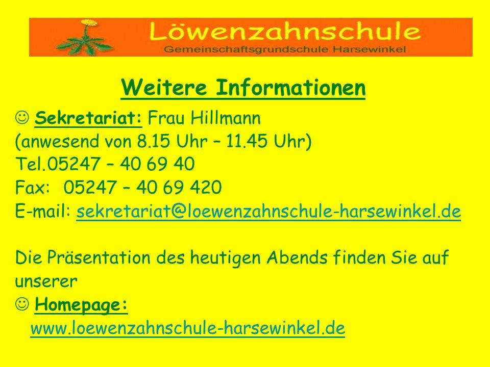 Sekretariat: Frau Hillmann (anwesend von 8.15 Uhr – 11.45 Uhr) Tel.05247 – 40 69 40 Fax:05247 – 40 69 420 E-mail: sekretariat@loewenzahnschule-harsewi