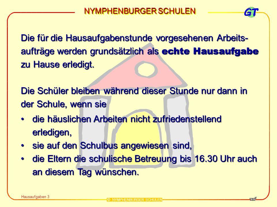NYMPHENBURGER SCHULEN © NYMPHENBURGER SCHULEN Hausaufgaben 3 die häuslichen Arbeiten nicht zufriedenstellend erledigen,die häuslichen Arbeiten nicht z