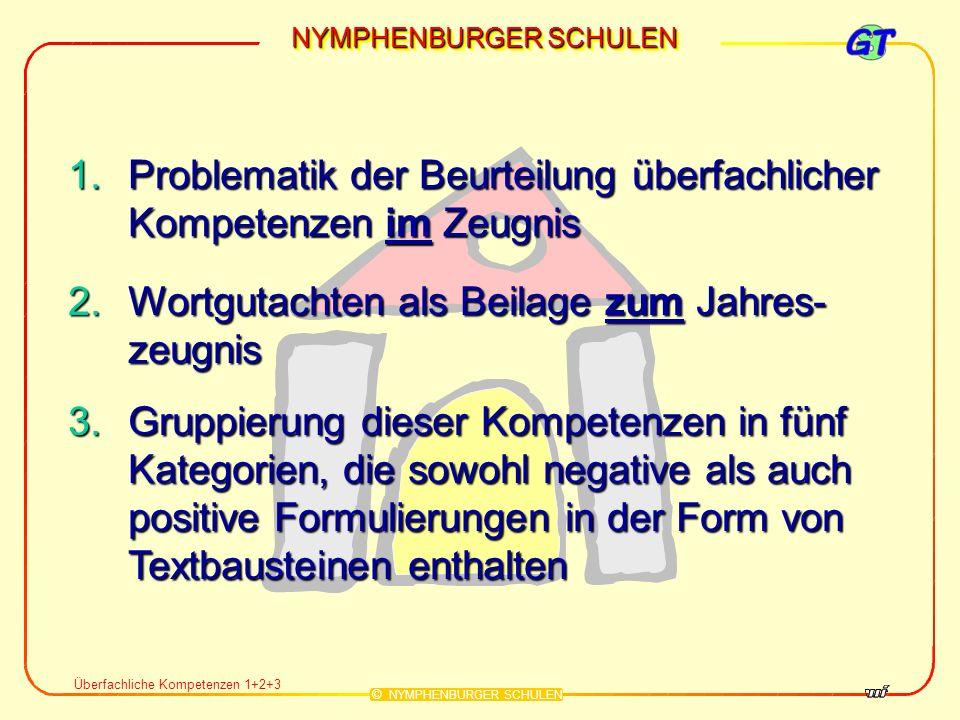 NYMPHENBURGER SCHULEN © NYMPHENBURGER SCHULEN Überfachliche Kompetenzen 1+2+3 1.Problematik der Beurteilung überfachlicher Kompetenzen im Zeugnis 2.Wo