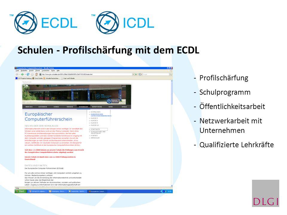 Schulen - Profilschärfung mit dem ECDL -Profilschärfung -Schulprogramm -Öffentlichkeitsarbeit -Netzwerkarbeit mit Unternehmen -Qualifizierte Lehrkräft