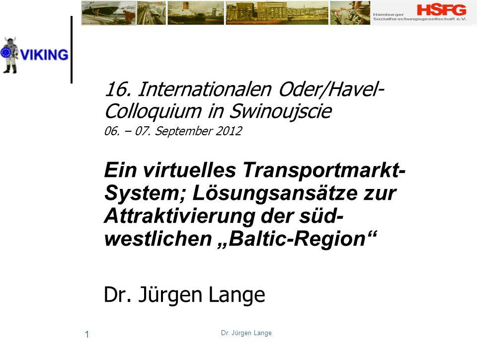 Dr. Jürgen Lange 1 16. Internationalen Oder/Havel- Colloquium in Swinoujscie 06. – 07. September 2012 Ein virtuelles Transportmarkt- System; Lösungsan