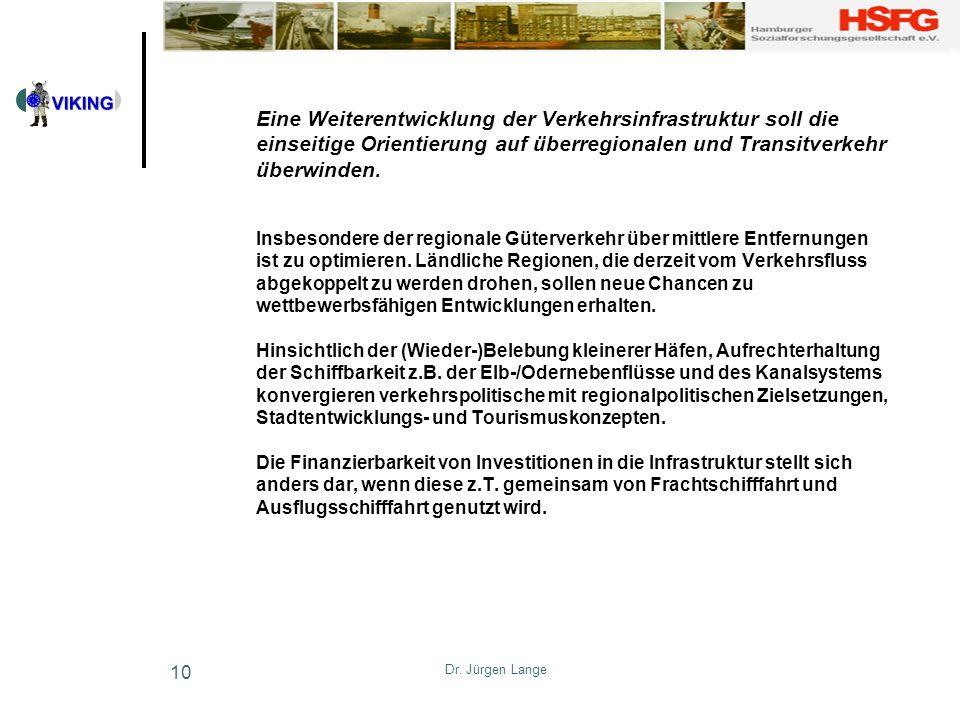 Dr. Jürgen Lange 10 Eine Weiterentwicklung der Verkehrsinfrastruktur soll die einseitige Orientierung auf überregionalen und Transitverkehr überwinden