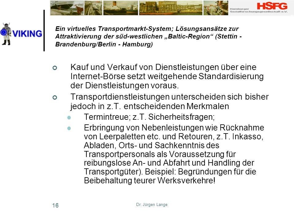 Dr. Jürgen Lange 16 Ein virtuelles Transportmarkt-System; Lösungsansätze zur Attraktivierung der süd-westlichen Baltic-Region (Stettin - Brandenburg/B