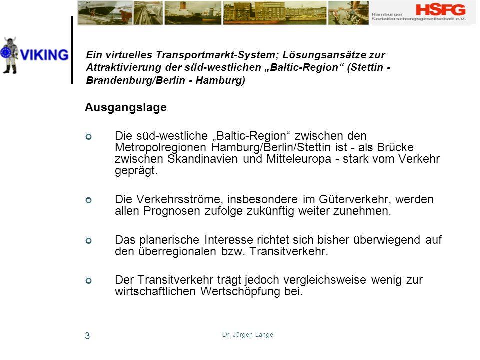 Dr. Jürgen Lange 3 Ein virtuelles Transportmarkt-System; Lösungsansätze zur Attraktivierung der süd-westlichen Baltic-Region (Stettin - Brandenburg/Be