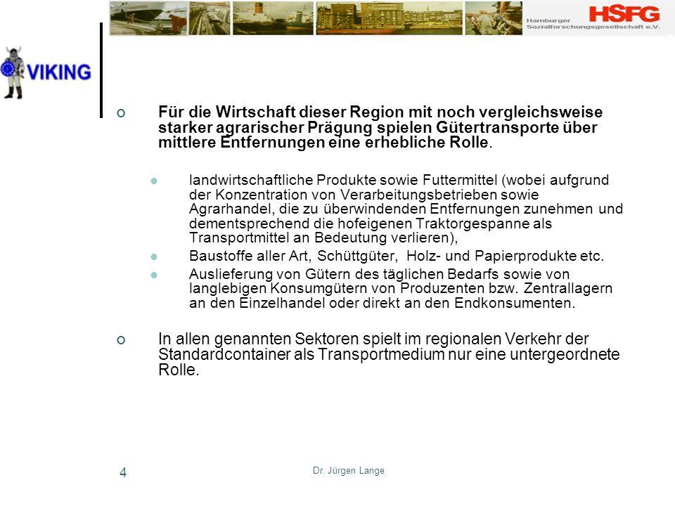 Dr. Jürgen Lange 4 Für die Wirtschaft dieser Region mit noch vergleichsweise starker agrarischer Prägung spielen Gütertransporte über mittlere Entfern