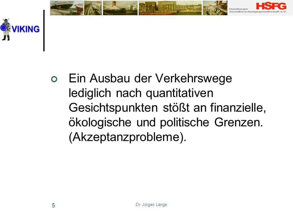 Dr. Jürgen Lange 5 Ein Ausbau der Verkehrswege lediglich nach quantitativen Gesichtspunkten stößt an finanzielle, ökologische und politische Grenzen.