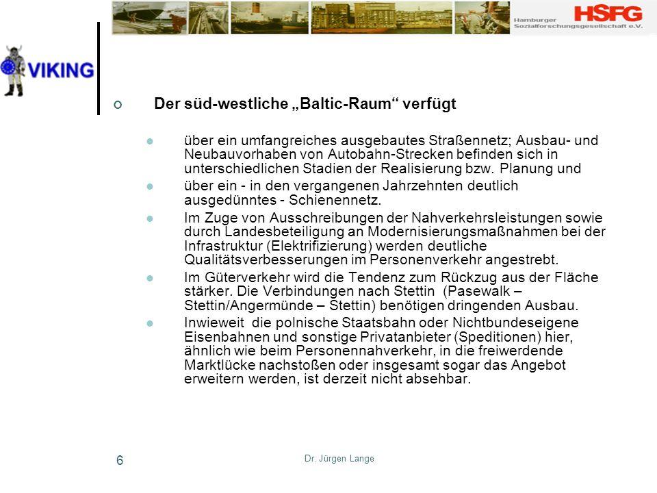 Dr. Jürgen Lange 6 Der süd-westliche Baltic-Raum verfügt über ein umfangreiches ausgebautes Straßennetz; Ausbau- und Neubauvorhaben von Autobahn-Strec