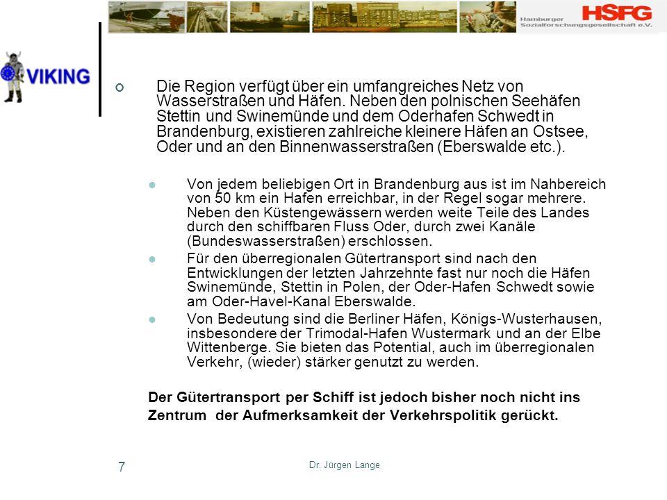 Dr. Jürgen Lange 7 Die Region verfügt über ein umfangreiches Netz von Wasserstraßen und Häfen. Neben den polnischen Seehäfen Stettin und Swinemünde un
