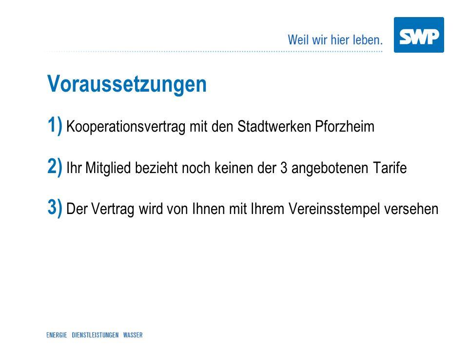 Voraussetzungen 1) Kooperationsvertrag mit den Stadtwerken Pforzheim 2) Ihr Mitglied bezieht noch keinen der 3 angebotenen Tarife 3) Der Vertrag wird