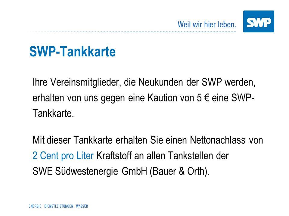 SWP-Tankkarte Ihre Vereinsmitglieder, die Neukunden der SWP werden, erhalten von uns gegen eine Kaution von 5 eine SWP- Tankkarte. Mit dieser Tankkart