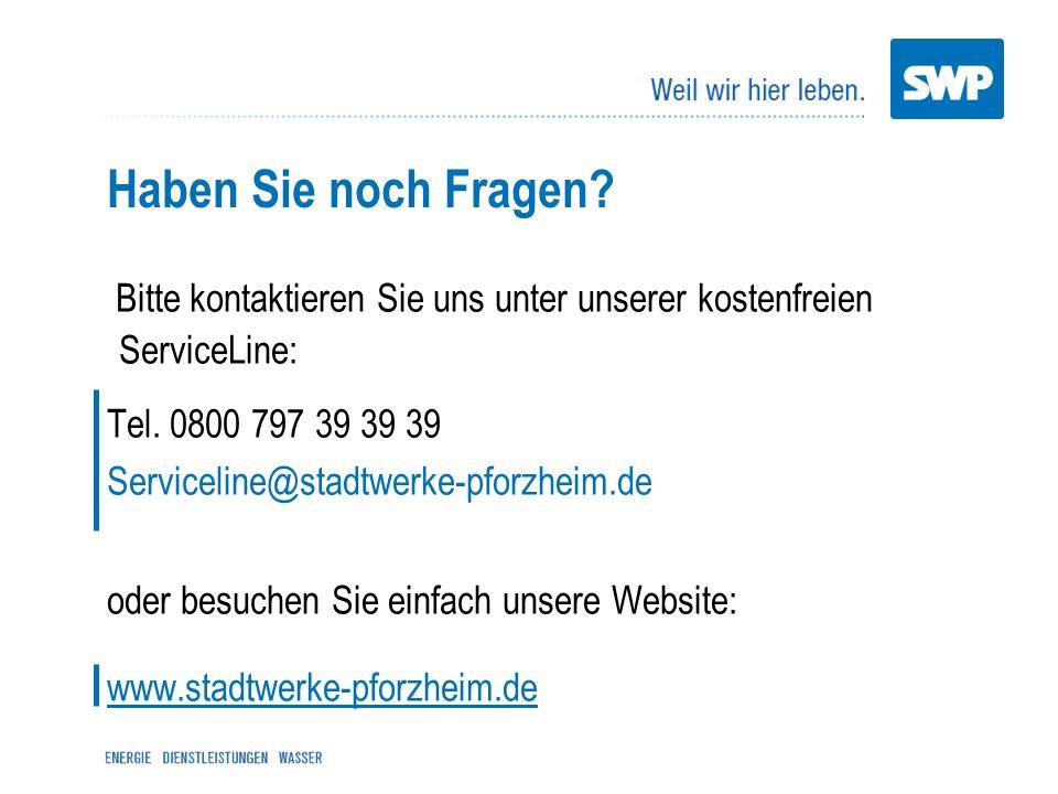 Haben Sie noch Fragen? Bitte kontaktieren Sie uns unter unserer kostenfreien ServiceLine: Tel. 0800 797 39 39 39 Serviceline@stadtwerke-pforzheim.de o