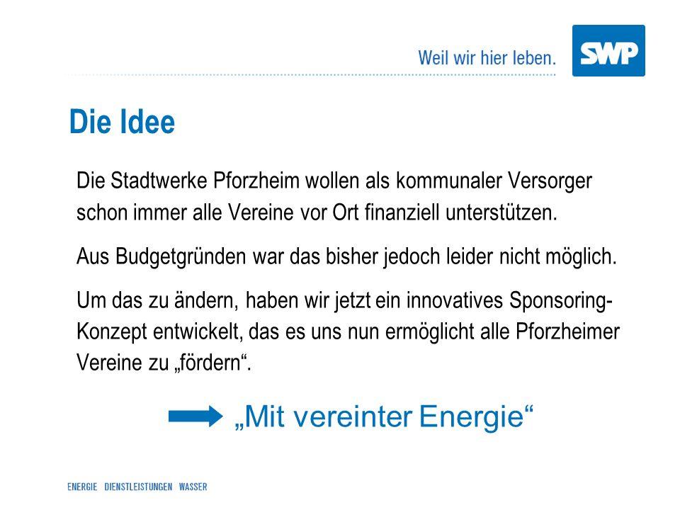Das Konzept – Mit vereinter Energie Die Stadtwerke Pforzheim zahlen Ihrem Verein für jedes Ihrer Mitglieder, das sich im Rahmen dieser Aktion für einen unserer 3 Goldstadtstrom-Tarife (ÖkoPur, Garantie, Premium) entscheidet, einmalig bis zu 30 jährlich 15 plus