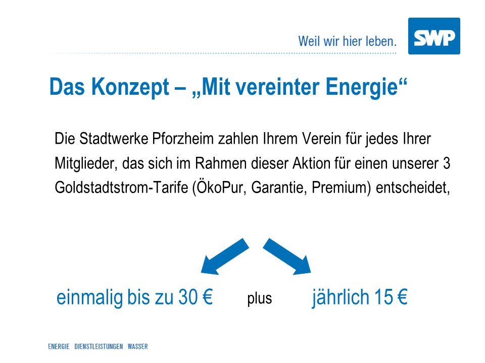 Das Konzept – Mit vereinter Energie Die Stadtwerke Pforzheim zahlen Ihrem Verein für jedes Ihrer Mitglieder, das sich im Rahmen dieser Aktion für eine