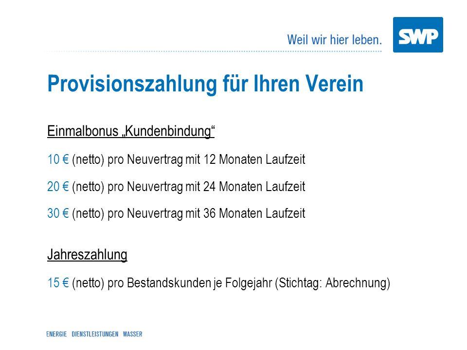 Provisionszahlung für Ihren Verein Einmalbonus Kundenbindung 10 (netto) pro Neuvertrag mit 12 Monaten Laufzeit 20 (netto) pro Neuvertrag mit 24 Monate