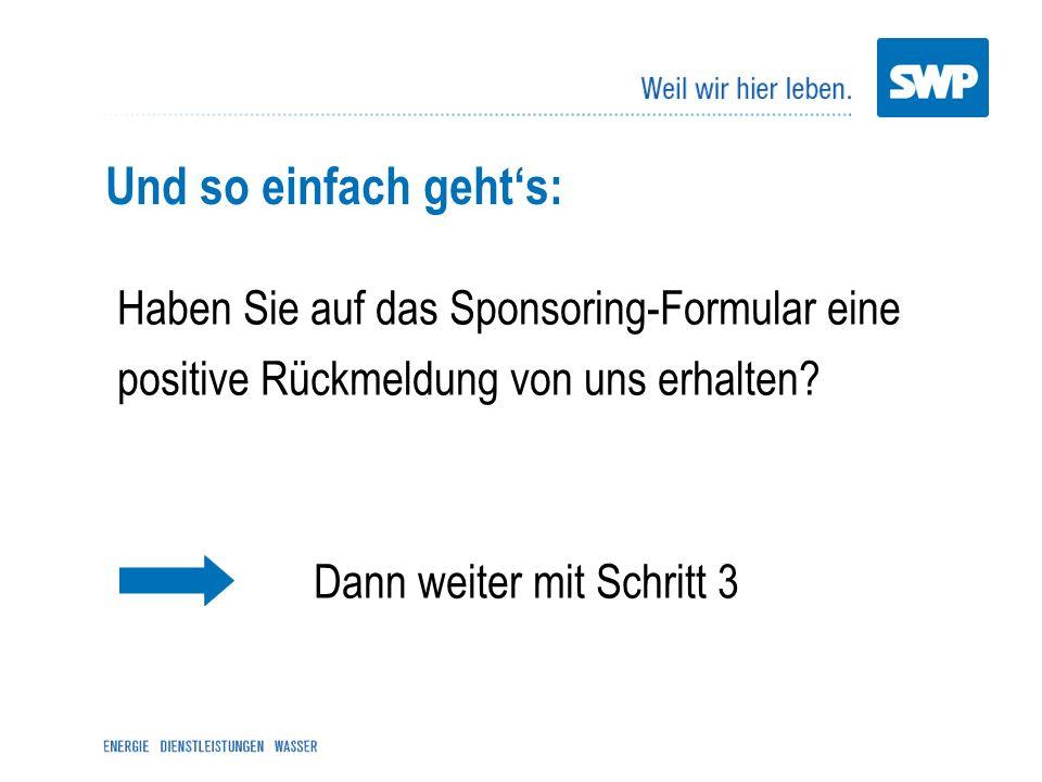 Haben Sie auf das Sponsoring-Formular eine positive Rückmeldung von uns erhalten? Dann weiter mit Schritt 3 Und so einfach gehts: