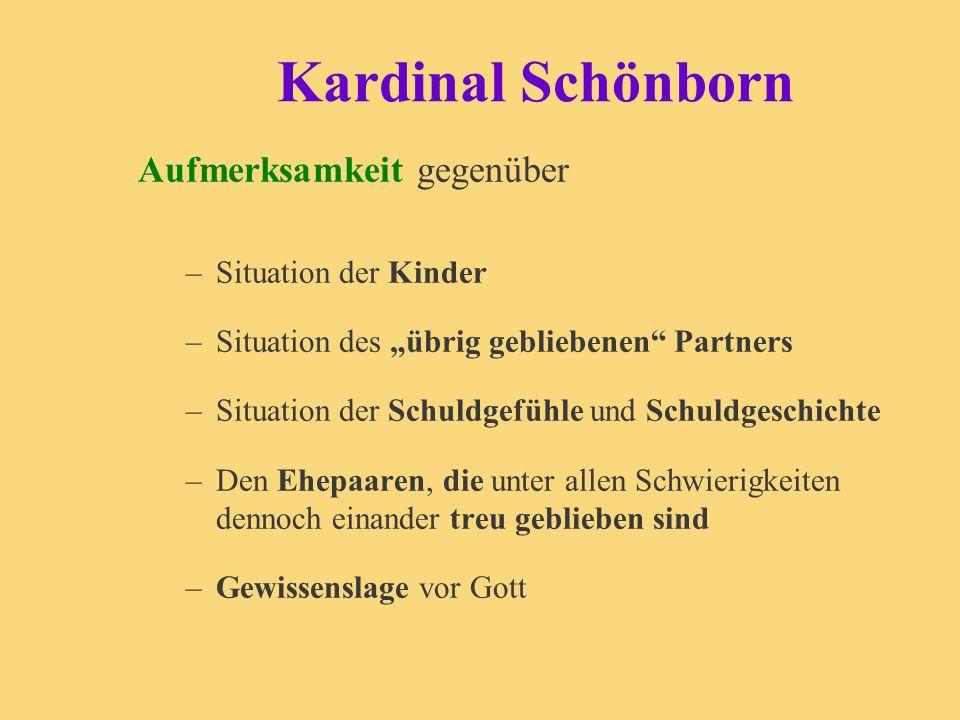 Kardinal Schönborn Aufmerksamkeit gegenüber –Situation der Kinder –Situation des übrig gebliebenen Partners –Situation der Schuldgefühle und Schuldges