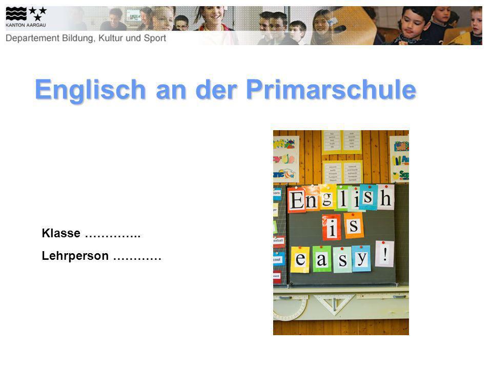 Englisch an der Primarschule Klasse ………….. Lehrperson …………