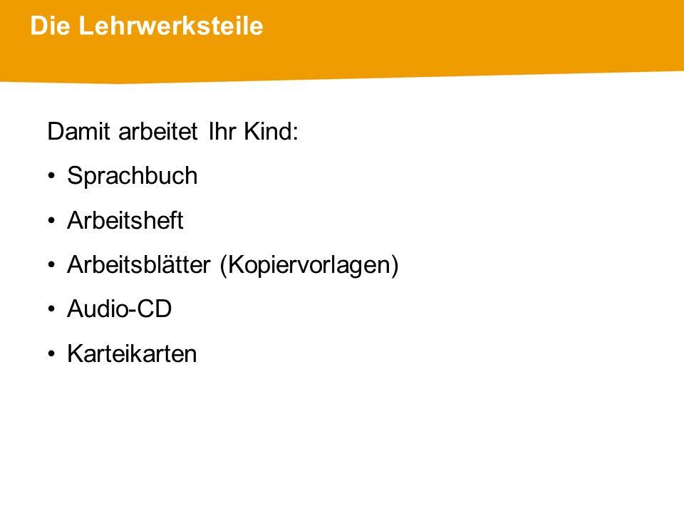 Die Lehrwerksteile Damit arbeitet Ihr Kind: Sprachbuch Arbeitsheft Arbeitsblätter (Kopiervorlagen) Audio-CD Karteikarten