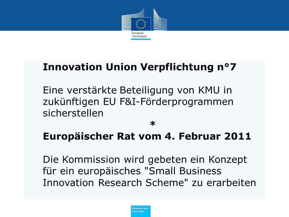 Policy Research and Innovation Research and Innovation Innovation Union Verpflichtung n°7 Eine verstärkte Beteiligung von KMU in zukünftigen EU F&I-Förderprogrammen sicherstellen * Europäischer Rat vom 4.