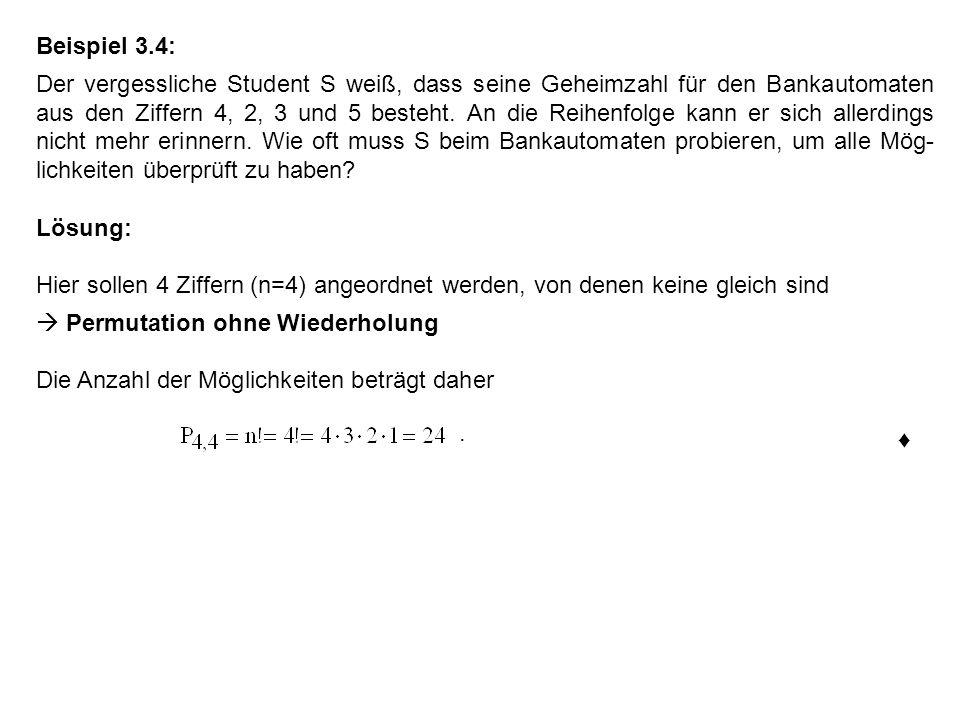Beispiel 3.4: Der vergessliche Student S weiß, dass seine Geheimzahl für den Bankautomaten aus den Ziffern 4, 2, 3 und 5 besteht. An die Reihenfolge k