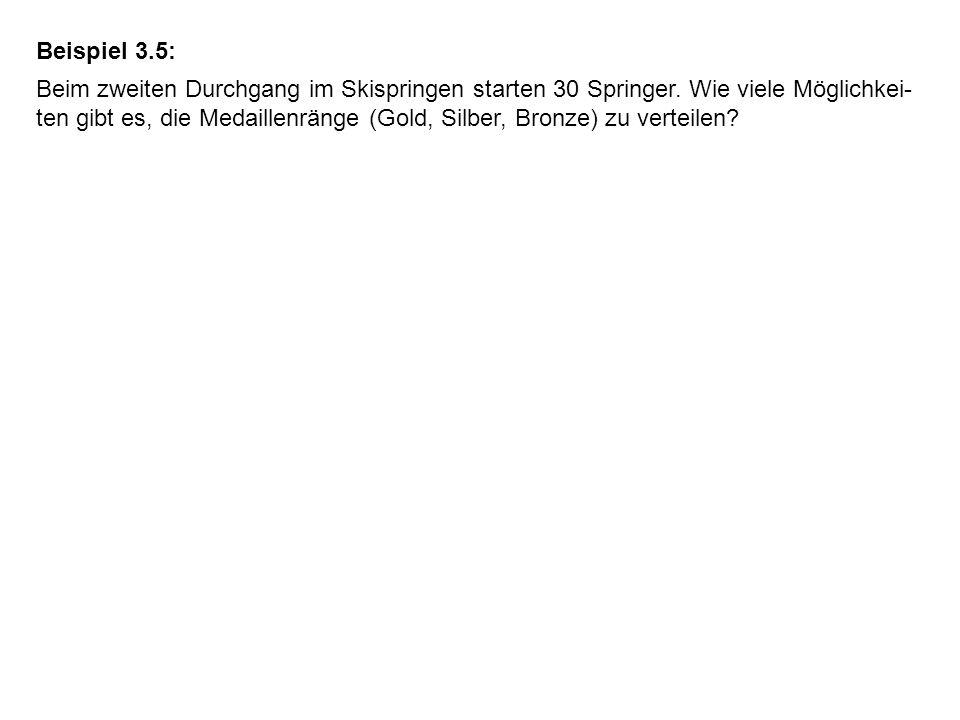 Beispiel 3.5: Beim zweiten Durchgang im Skispringen starten 30 Springer. Wie viele Möglichkei- ten gibt es, die Medaillenränge (Gold, Silber, Bronze)