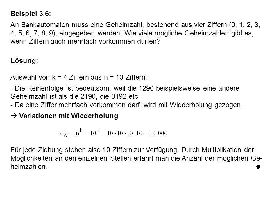Beispiel 3.6: An Bankautomaten muss eine Geheimzahl, bestehend aus vier Ziffern (0, 1, 2, 3, 4, 5, 6, 7, 8, 9), eingegeben werden. Wie viele mögliche