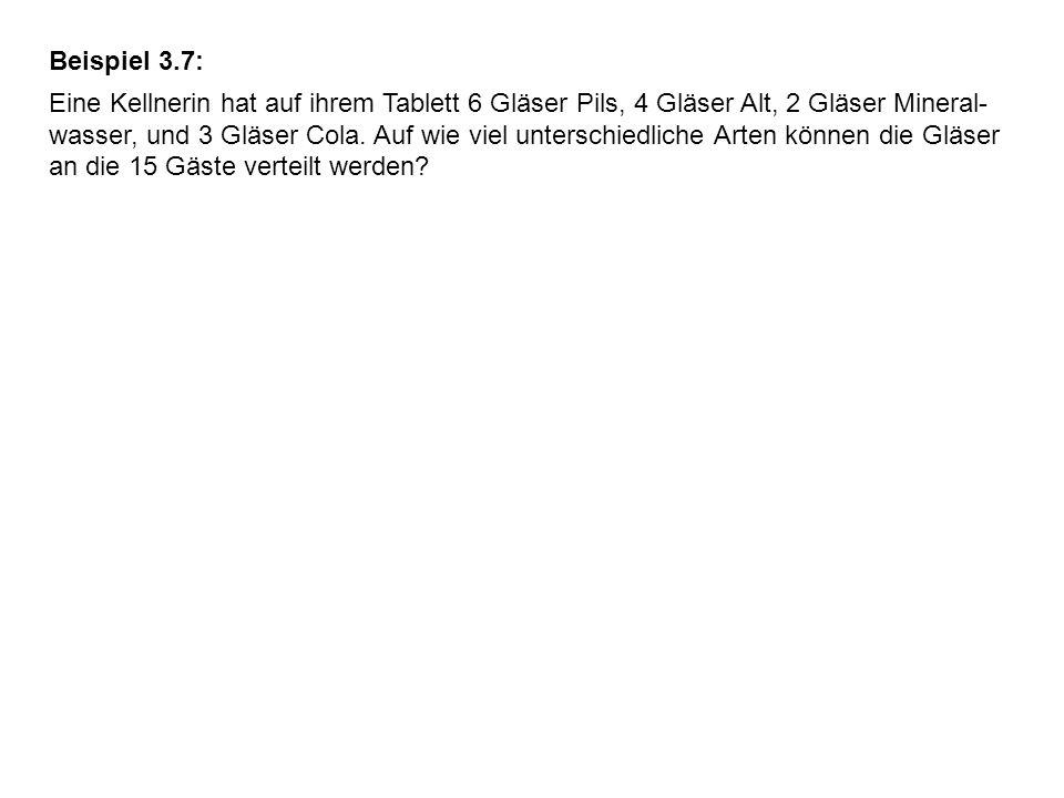 Beispiel 3.7: Eine Kellnerin hat auf ihrem Tablett 6 Gläser Pils, 4 Gläser Alt, 2 Gläser Mineral- wasser, und 3 Gläser Cola. Auf wie viel unterschiedl