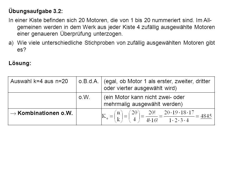 Übungsaufgabe 3.2: In einer Kiste befinden sich 20 Motoren, die von 1 bis 20 nummeriert sind. Im All- gemeinen werden in dem Werk aus jeder Kiste 4 zu
