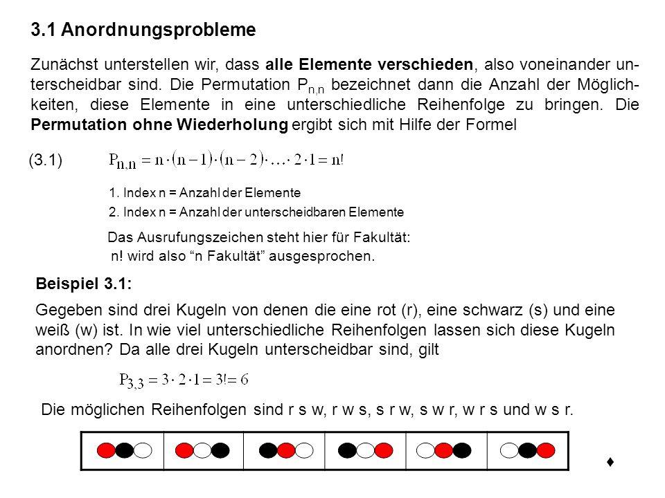 3.1 Anordnungsprobleme Zunächst unterstellen wir, dass alle Elemente verschieden, also voneinander un- terscheidbar sind. Die Permutation P n,n bezeic
