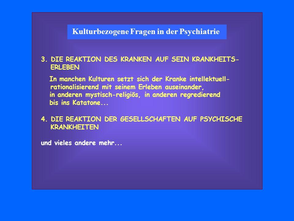 Kulturbezogene Fragen in der Psychiatrie 3. DIE REAKTION DES KRANKEN AUF SEIN KRANKHEITS- ERLEBEN In manchen Kulturen setzt sich der Kranke intellektu