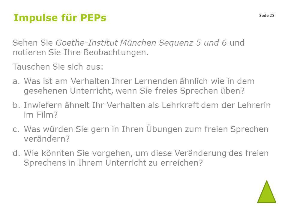Seite 23 Impulse für PEPs Sehen Sie Goethe-Institut München Sequenz 5 und 6 und notieren Sie Ihre Beobachtungen. Tauschen Sie sich aus: a.Was ist am V