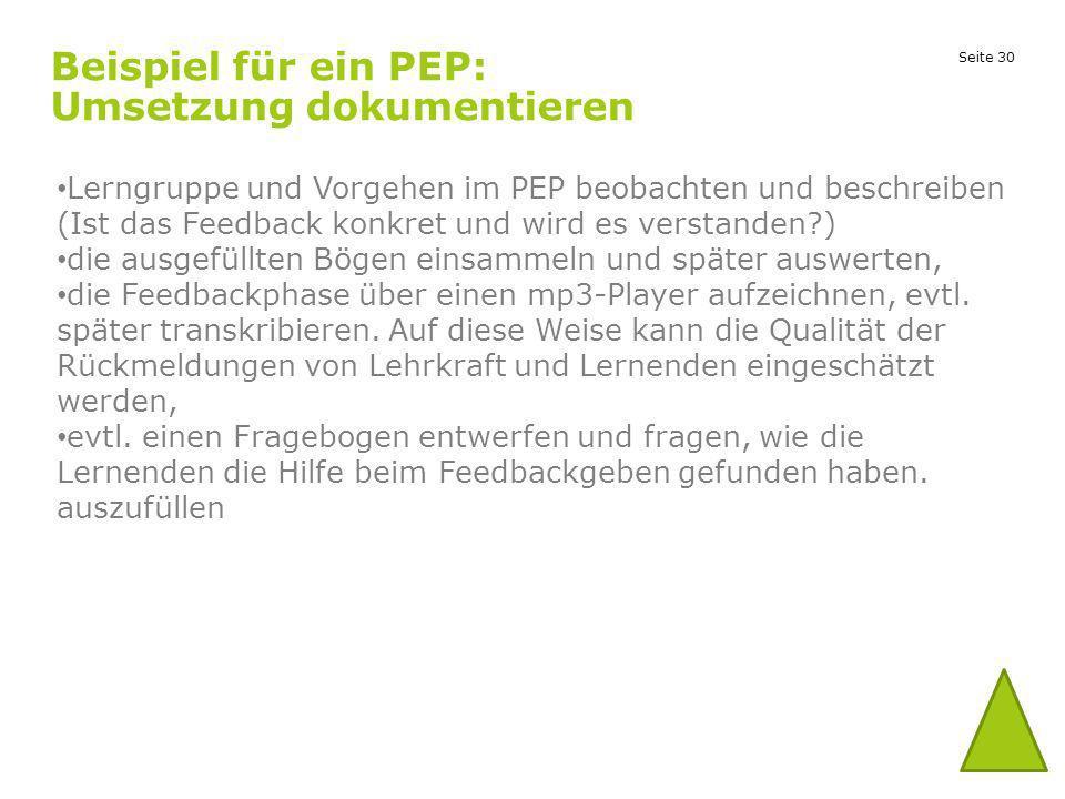 Seite 30 Beispiel für ein PEP: Umsetzung dokumentieren Lerngruppe und Vorgehen im PEP beobachten und beschreiben (Ist das Feedback konkret und wird es