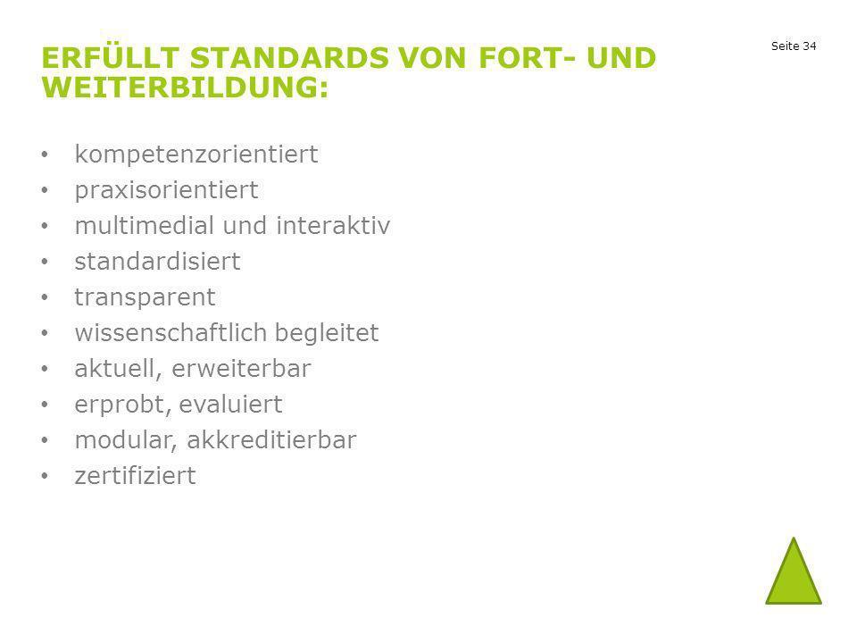 Seite 34 ERFÜLLT STANDARDS VON FORT- UND WEITERBILDUNG: kompetenzorientiert praxisorientiert multimedial und interaktiv standardisiert transparent wis