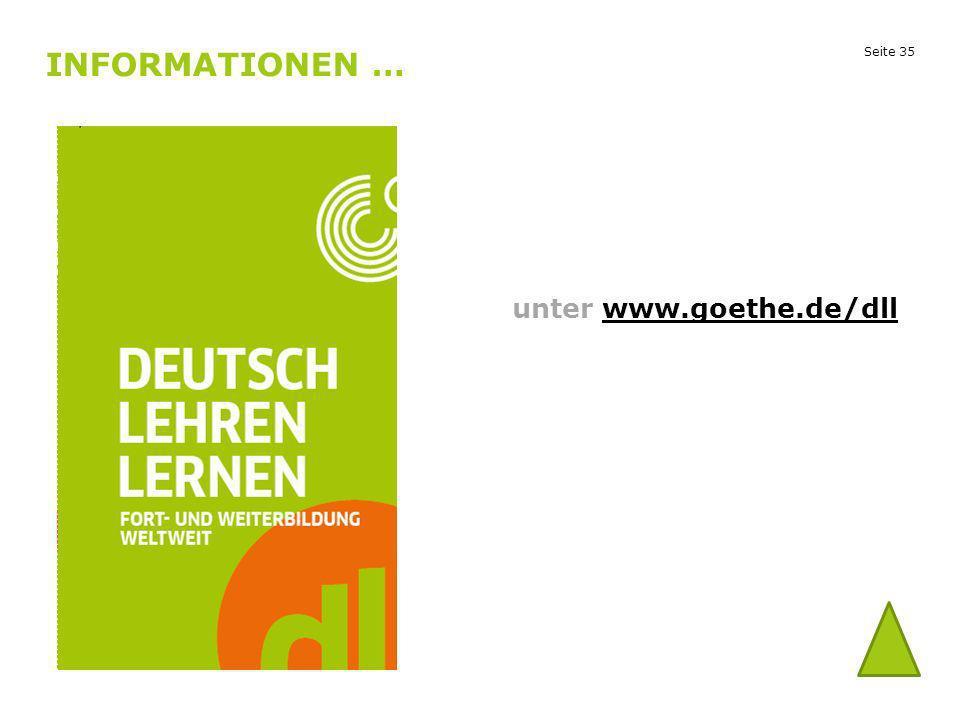 Seite 35 INFORMATIONEN … unter www.goethe.de/dllwww.goethe.de/dll