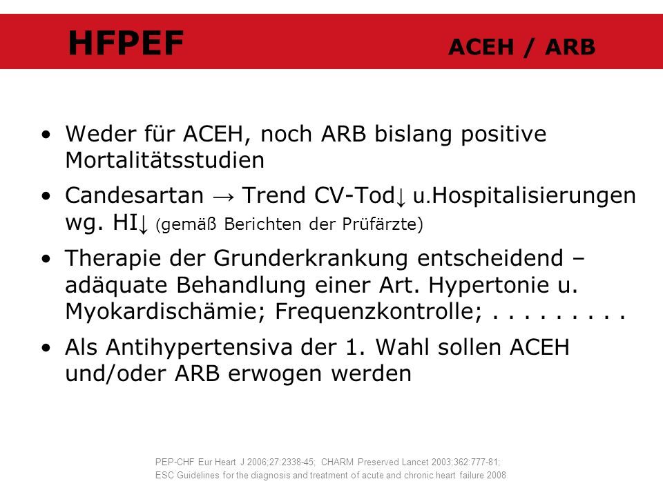 HFPEF ACEH / ARB Weder für ACEH, noch ARB bislang positive Mortalitätsstudien Candesartan Trend CV-Tod u. Hospitalisierungen wg. HI ( gemäß Berichten