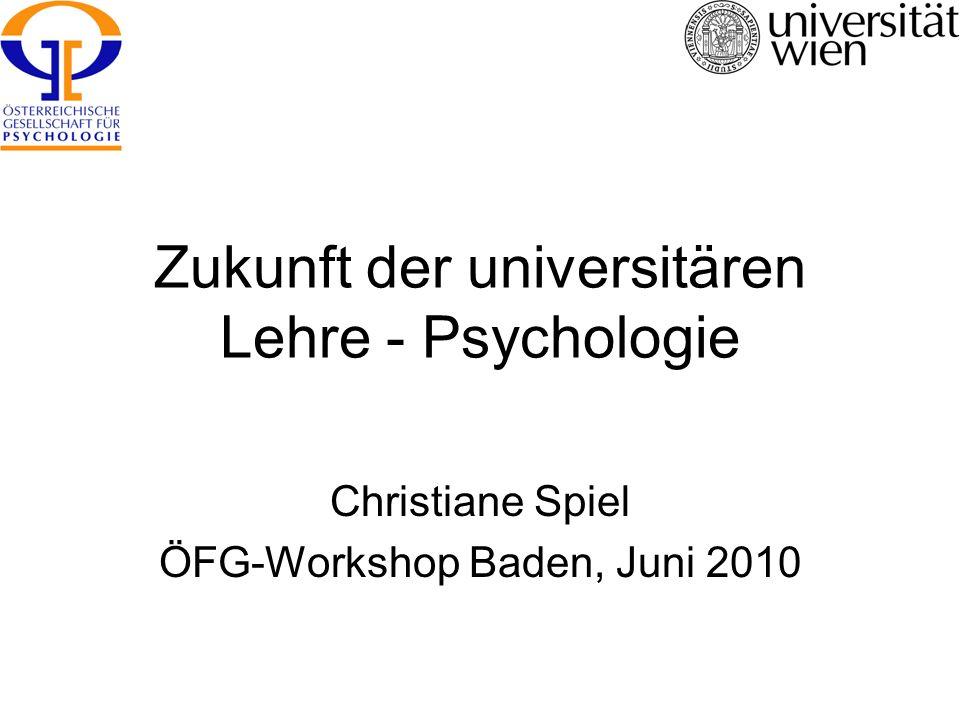 Zukunft der universitären Lehre - Psychologie Christiane Spiel ÖFG-Workshop Baden, Juni 2010