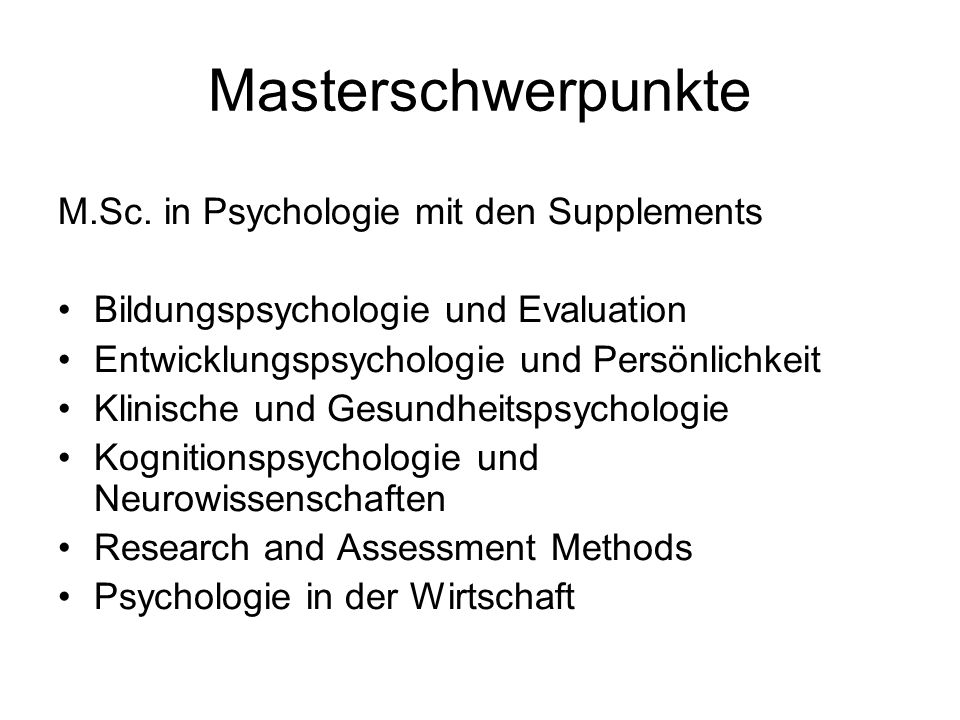Masterschwerpunkte M.Sc. in Psychologie mit den Supplements Bildungspsychologie und Evaluation Entwicklungspsychologie und Persönlichkeit Klinische un