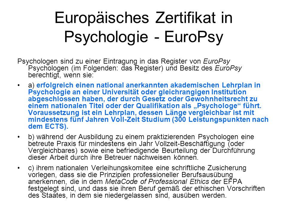 Europäisches Zertifikat in Psychologie - EuroPsy Psychologen sind zu einer Eintragung in das Register von EuroPsy Psychologen (im Folgenden: das Register) und Besitz des EuroPsy berechtigt, wenn sie: a) erfolgreich einen national anerkannten akademischen Lehrplan in Psychologie an einer Universität oder gleichrangigen Institution abgeschlossen haben, der durch Gesetz oder Gewohnheitsrecht zu einem nationalen Titel oder der Qualifikation als Psychologe führt.