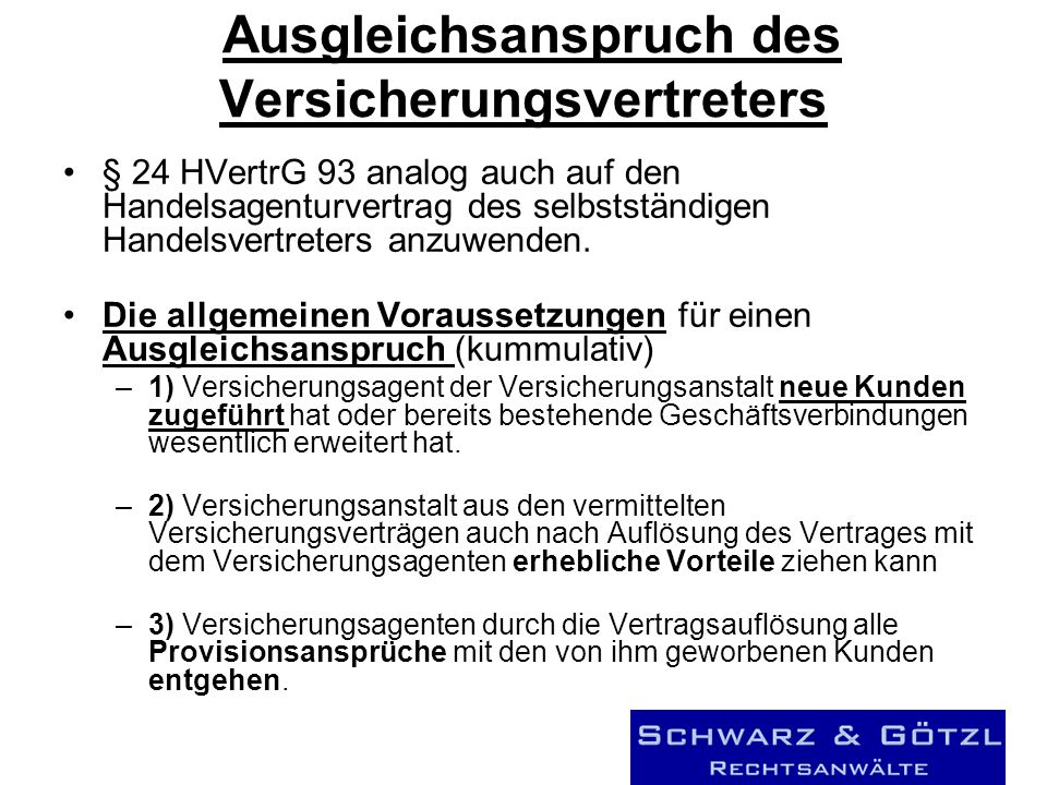 Ausgleichsanspruch des Versicherungsvertreters § 24 HVertrG 93 analog auch auf den Handelsagenturvertrag des selbstständigen Handelsvertreters anzuwenden.