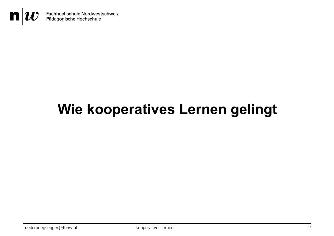 2 Wie kooperatives Lernen gelingt ruedi.rueegsegger@fhnw.chkooperatives lernen