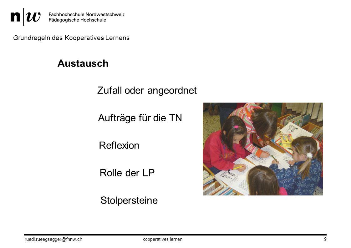 9 Austausch Zufall oder angeordnet Aufträge für die TN Reflexion Rolle der LP Stolpersteine ruedi.rueegsegger@fhnw.chkooperatives lernen Grundregeln d