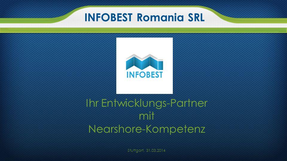 Ihr Entwicklungs-Partner mit Nearshore-Kompetenz Stuttgart, 31.03.2014 INFOBEST Romania SRL