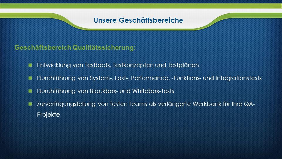 Geschäftsbereich Qualitätssicherung: Entwicklung von Testbeds, Testkonzepten und Testplänen Durchführung von System-, Last-, Performance, -Funktions-